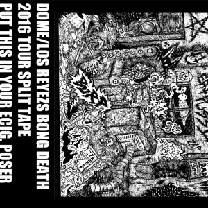 Dome / Los Reyesz Bong Death Tape